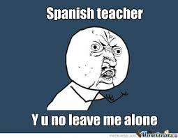 Spanish Teacher Memes - spanish teacher by saralg14 meme center