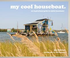 my cool houseboat an inspirational guide to stylish houseboats