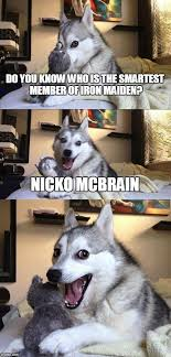 Meme And Nicko - and the se iest one has to be bruce dickinson xd imgflip