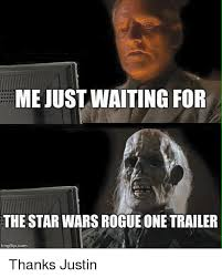 Memes De Star Wars - mejustwaiting for the star wars rogue one trailer mgflipcom thanks