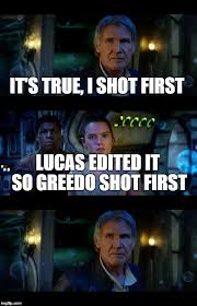 Han Shot First Meme - stupid cgi remakes imgflip