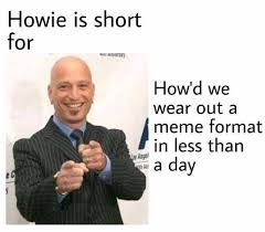 Short Memes - dopl3r com memes howie is short for howd we wear out a meme