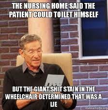 Nursing Home Meme - the nursing home said the patient could toilet himself but the