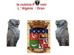 cuisine pied noir oranaise l la cuisine pied noir l algérie oran ppt télécharger