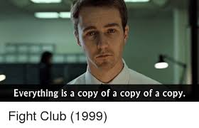 Fight Club Memes - everything is a copy of a copy of a copy fight club 1999 club