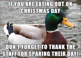 Christmas Day Meme - if you are eating out on christmas day meme on imgur