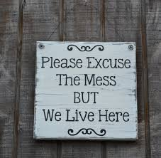 please excuse the mess we live here wood sign kitchen home