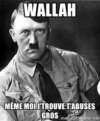 Meme Moi - wallah même moi j trouve t abuses gros hitler meme generator