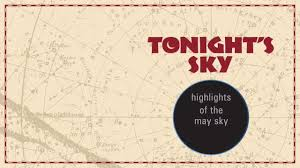 Backyard Guide To The Night Sky Astronomy Tonight U0027s Sky May 2017 What To Watch For In The