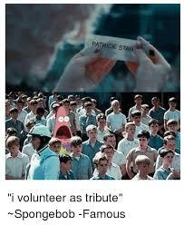 I Volunteer Meme - oo patrick star i volunteer as tribute spongebob famous meme on
