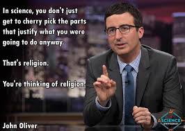 John Oliver Memes - what you re going to do anyway if you cherry pick you re a