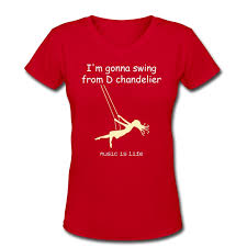 Im Gonna Swing From The Chandelier I U0027m Gonna Swing From D Chandelier T Shirt T Tunes