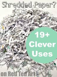 where to shred papers uses for shredded paper paper recycling recycling ideas and clever