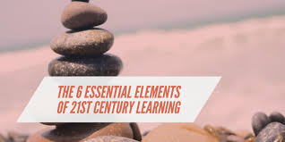 the 6 essential elements of 21st century learning u2013 digital