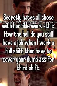 Third Shift Meme - secretly hates all those with horrible work ethic how the hell do