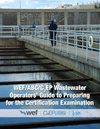 wef abc c2ep wastewater operators u0027 guide to preparing for the