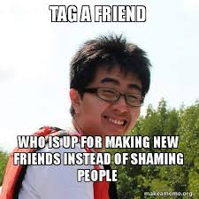 Tag A Friend Meme - my friend s response to the tag a friend meme going around