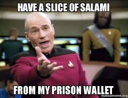 Salami Meme - have a slice of salami from my prison wallet annoyed picard make
