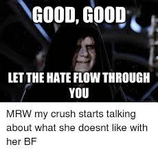 Let The Hate Flow Through You Meme - good good let the hate flow through you ennen he conn mrw my crush