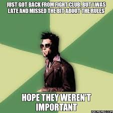 Fight Club Memes - just got back from fight club but i was late and missed the bit
