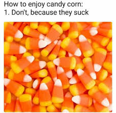 Candy Corn Meme - dopl3r com memes how to enjoy candy corn 1 dont because they suck