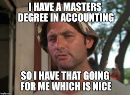 Meme Degree - i have a masters degree in accounting so i have that going for me