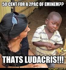 2pac Meme - 50 cent for a 2pac of eminem thats ludacris meme factory