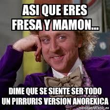 Memes Del Pirruris - meme willy wonka asi que eres fresa y mamon dime que se siente