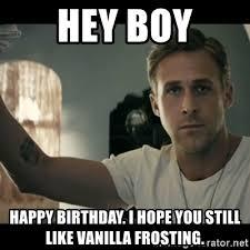 Hey Boy Meme - images ryan gosling hey boy birthday meme