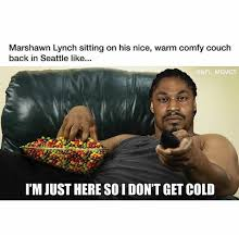 Sitting Meme - marshawn lynch sitting on his nice warm comfy couch back in seattle