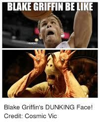 Blake Griffin Memes - blake griffin belike blake griffin s dunking face credit cosmic vic