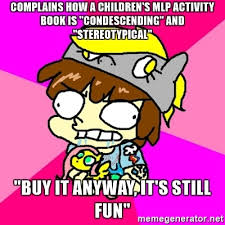 Mlp Meme Generator - complains how a children s mlp activity book is condescending and