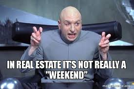Real Estate Meme - in real estate it s not really a weekend dr evil austin powers