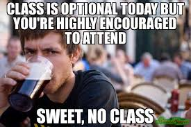 Senior College Student Meme - class is optional today but you humor pinterest senioritis