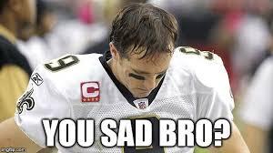 Drew Brees Memes - drew brees sad memes imgflip