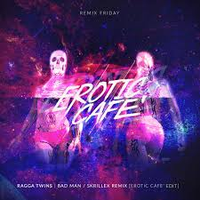 Bad Man Ragga Twins Bad Man Skrillex Remix Cafe U0027 Edit Free