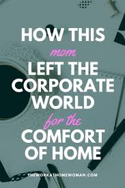 The Comforts Of Home How This Mom Left The Corporate World For The Comfort Of Home