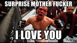 Surprise Mother Meme - surprise mother fucker i love you nate diaz mcgregor fight meme