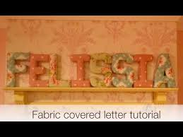 how to make fabric covered letters tutorial youtube