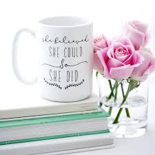 Coffee Mugs For Guys She Believed She Could So She Did Coffee Mug Inspirational