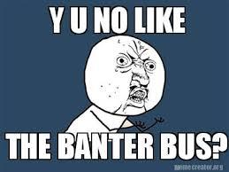 Meme Generator Y U No - meme creator y u no like the banter bus meme generator at
