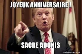 Adonis Meme - joyeux anniversaire sacre adonis donald trump says make a meme