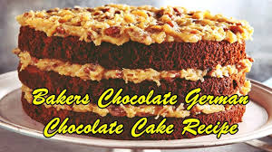 bakers chocolate german chocolate cake recipe youtube