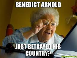 Arnold Meme - benedict arnold just betrayed his country make a meme