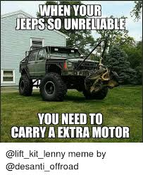 Off Road Memes - when your jeeps sounreliable you need to carry a extra motor meme by