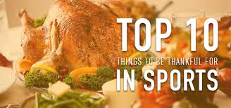 top 10 sports things to be thankful for this thanksgiving thanks