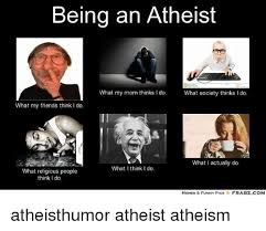 Do Memes - being an atheist what my mom thinks i do what society thinks i do