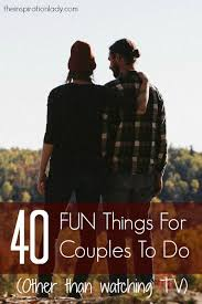 things for couples 40 things for couples to do together things couples and