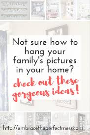 Hanging Pictures Ideas by Ideas For Hanging Family Pictures Embrace The Perfect Mess