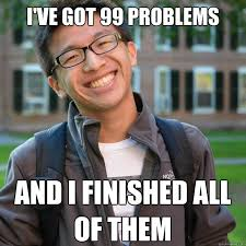 I Ve Got 99 Problems Meme - i ve got 99 problems and i finished all of them typical asian